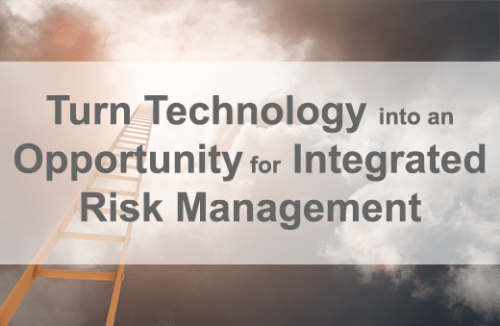 Turn a Technology Solution into an Opportunity for Integrated Risk Management